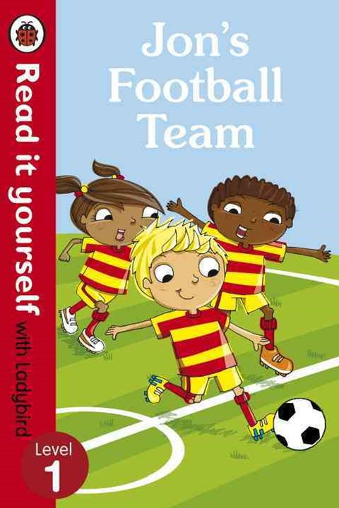 Read It Yourself With Ladybird: Level 1: Jon's Football Team