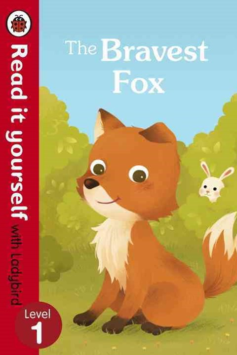 Read It Yourself With Ladybird: Level 1: The Bravest Fox