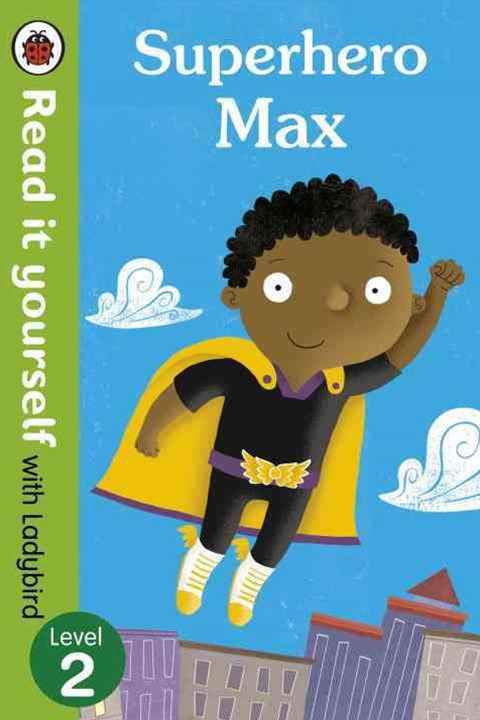 Read It Yourself With Ladybird: Level 2: Superhero Max