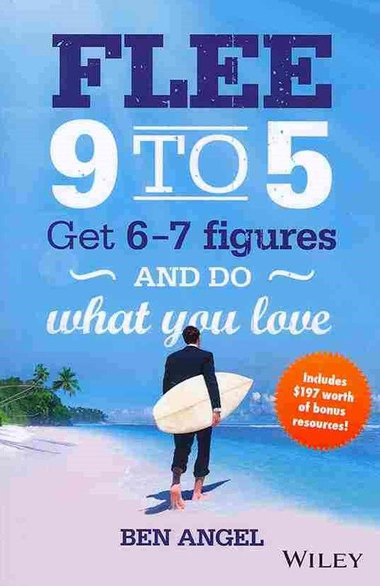 Flee 9 to 5, Get 6-7 Figures and Do What You Love