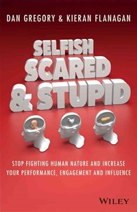 Selfish, Scared and Stupid by Kieran Flanagan, Dan Gregory (9780730312789) - PaperBack - Business & Finance Motivation