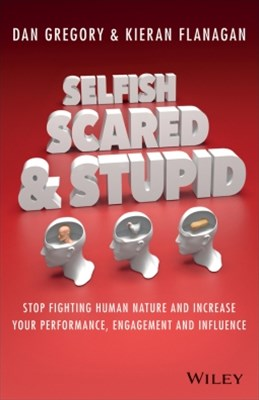 Selfish, Scared and Stupid