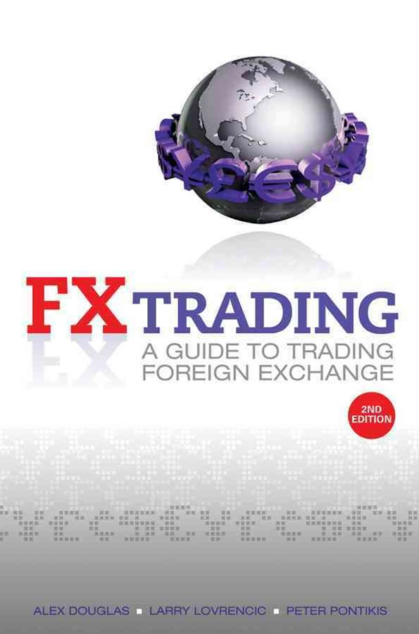 Fx Trading; a Guide to Trading Foreign Exchange, Second Edition