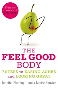 The Feel Good Body: 7 Steps to Easing Aches and Looking Great