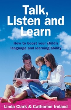 Talk, Listen and Learn How to boost your child