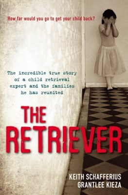 The Retriever: The True Story Of A Child Retrieval Expert And The Families He Has Reunited