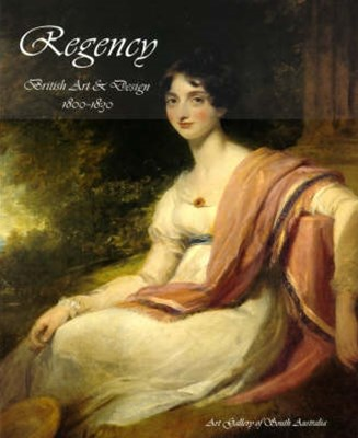Regency: British Art and Design 1800-1830