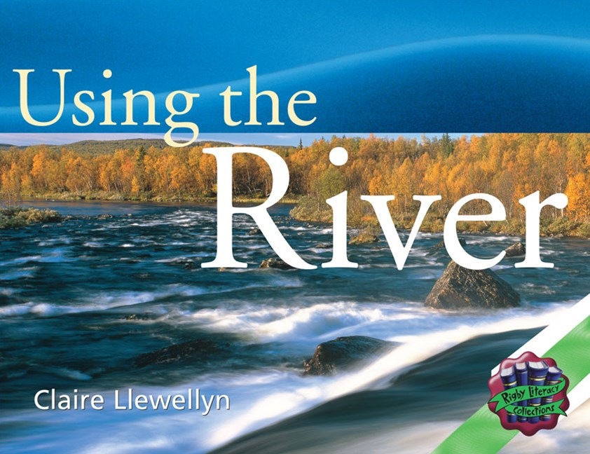 Rigby Literacy Collections Level 3 Phase 2: Using the River (Reading Level 29-30/F&P Levels T-U)