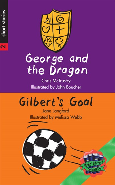 Rigby Literacy Collections Level 3 Phase 2: George and the Dragon/Gilbert's Goal (Reading Level 25-28/F&P Levels P-S)