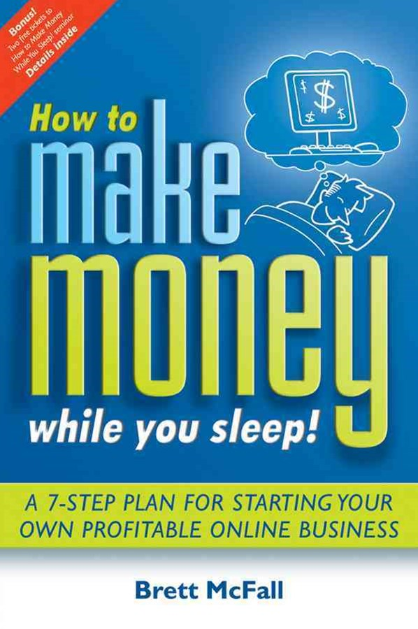 How to Make Money While You Sleep - How to Start, Promote and Profit From an Online Business