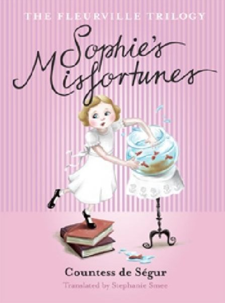 The Fleurville Trilogy: Sophie's Misfortunes Book 1