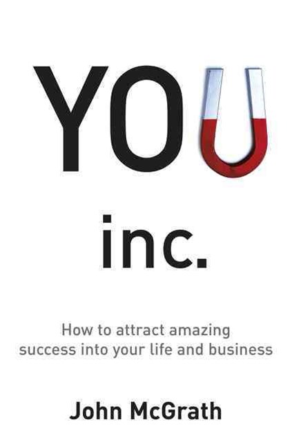 You Inc.: How to Attract Amazing Success Into Your Life and Business