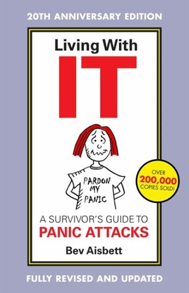 Living With It: A Survivor's Guide To Panic Attacks Revised Edition