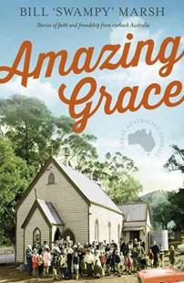 Amazing Grace: Stories of faith and friendship from outback Australia by Bill Marsh (9780733330544) - PaperBack - History