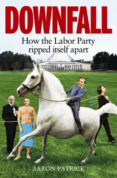 Downfall: How the Labor Party Ripped Itself Apart