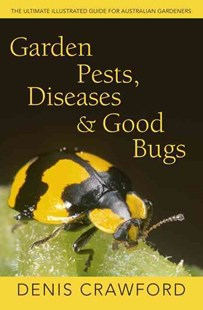 Garden Pests, Diseases & Good Bugs: The Ultimate Illustrated Guide for Australian Gardeners by Denis Crawford (9780733331886) - PaperBack - Home & Garden Gardening