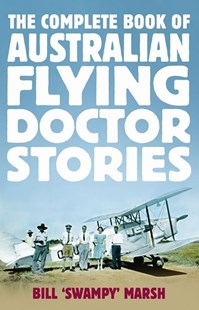 The Complete Book of Australian Flying Doctor Stories by Bill Marsh (9780733332142) - PaperBack - Biographies General Biographies