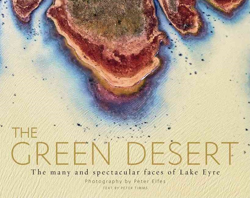 The Green Desert: The many and spectacular faces of Lake Eyre