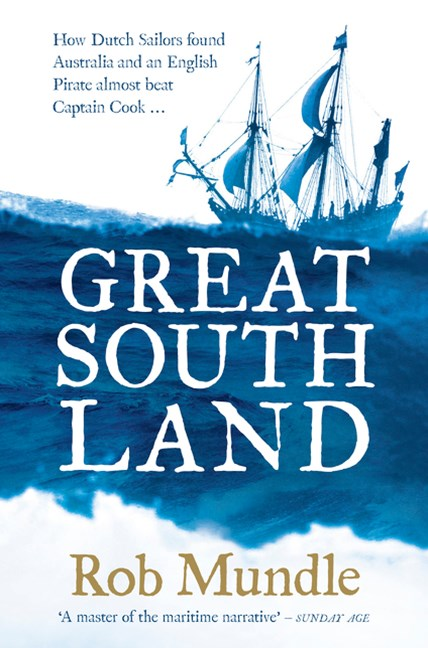 Great South Land: How Dutch Sailors found Australia and an English Pirate almost beat Captain Cook