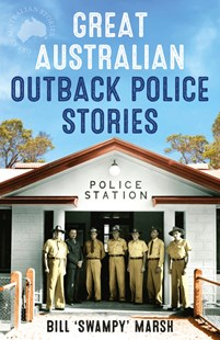 Great Australian Outback Police Stories by Bill Marsh (9780733333149) - PaperBack - History