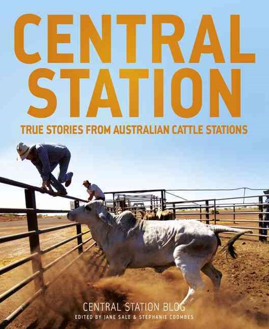 Central Station: True stories from Australian cattle stations