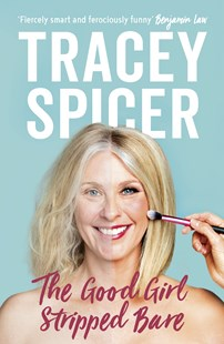 The Good Girl Stripped Bare by Tracey Spicer (9780733335631) - PaperBack - Biographies General Biographies