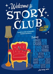 Welcome to Story Club: Candid True Tales by Australia's Funniest Oversharers by Ben Jenkins, Zoe Norton Lodge (9780733339554) - PaperBack - Biographies Entertainment