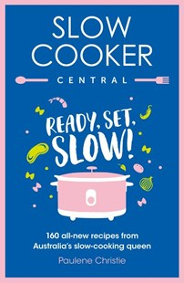 Slow Cooker Central: Ready, Set, Slow!: 160 all-new recipes from Australia's slow-cooking queen by Paulene Christie (9780733340949) - PaperBack - Cooking Cooking Reference