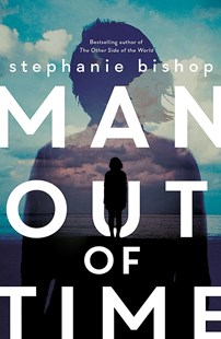 Man Out of Time by Stephanie Bishop (9780733636349) - PaperBack - Modern & Contemporary Fiction General Fiction