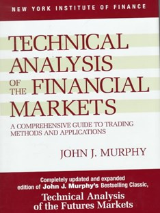 Technical Analysis of the Financial Markets, Revised edn by Murphy John J, John Murphy (9780735200661) - HardCover - Business & Finance Finance & investing