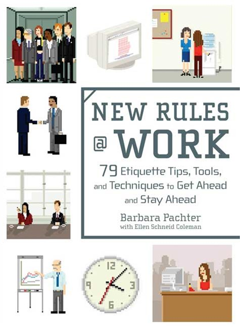 New Rules At Work: 79 Etiquette Tips, Tools & Techniques to Get Ahead   & Stay Ahead