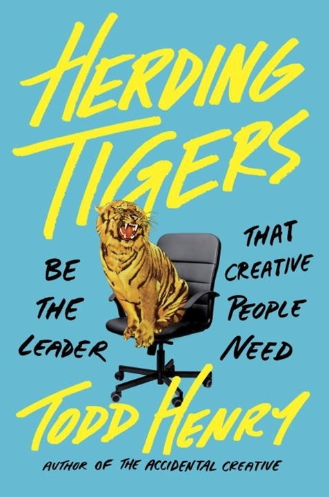 Herding Tigers: Be the Leader That Creative People Need