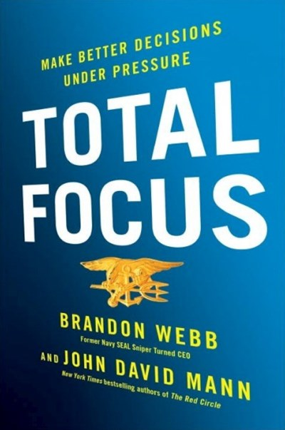 Total Focus: Make Better Decisions Under Pressure