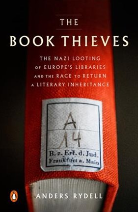 The Book Thieves: The Nazi Looting of Europe's Libraries and the Race to Return a Literary