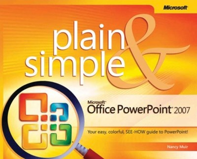 Microsoft® Office PowerPoint® 2007 Plain & Simple