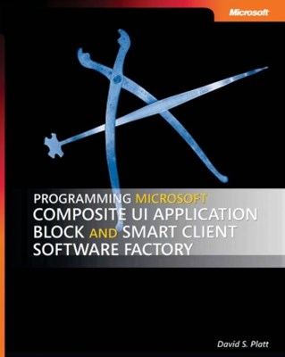 Programming Microsoft® Composite UI Application Block and Smart Client Software Factory
