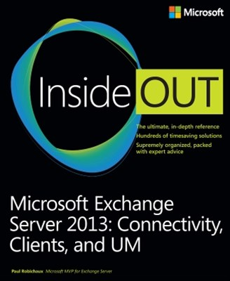 Microsoft Exchange Server 2013 Inside Out: Connectivity, Clients, and UM