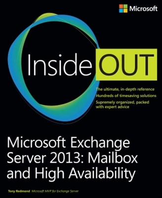 Microsoft Exchange Server 2013 Inside Out: Mailbox and High Availability