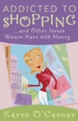 (ebook) Addicted to Shopping and Other Issues Women Have with Money