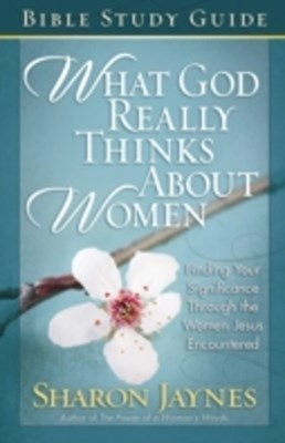 What God Really Thinks About Women Bible Study Guide