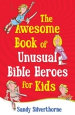 Awesome Book of Unusual Bible Heroes for Kids