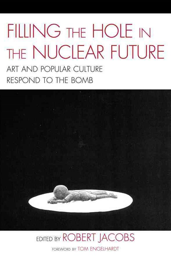 Filling the Hole in the Nuclear Future - Art and Popular Culture Respond to the Bomb