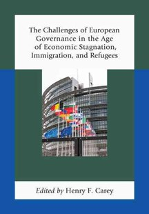 The Challenges of European Governance in the Age of Economic Stagnation, Immigration, and Refugees by Henry Carey (9780739166918) - PaperBack - Politics Political Issues