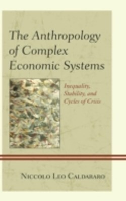 Anthropology of Complex Economic Systems