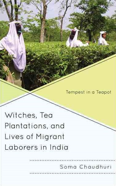 Witches, Tea Plantations, and Lives of Migrant Laborers in India