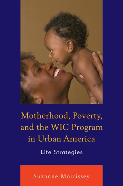 (ebook) Motherhood, Poverty, and the WIC Program in Urban America