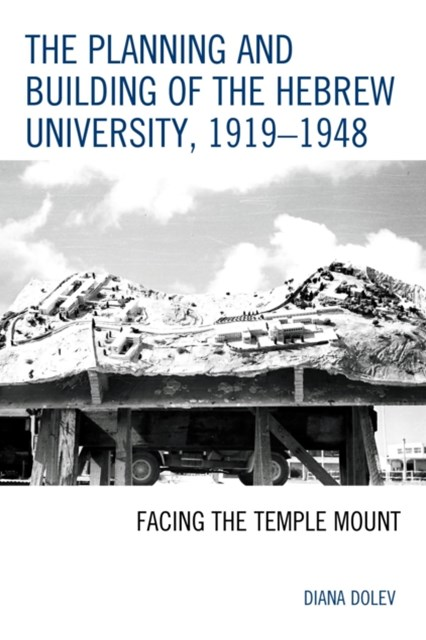 (ebook) Planning and Building of the Hebrew University, 1919-1948