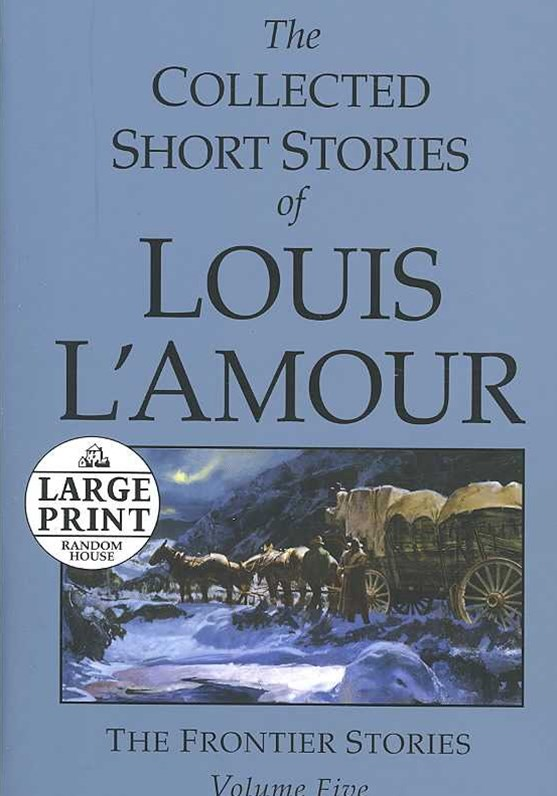 Large Print: The Collected Short Stories Of Louis L'amour Vo