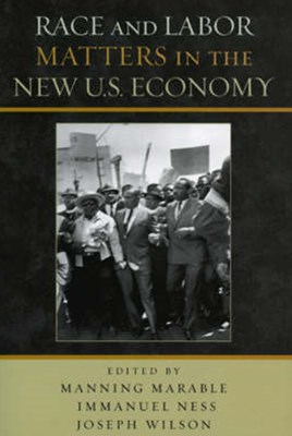 Race and Labor Matters in the New U. S. Economy