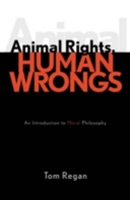 Animal Rights, Human Wrongs